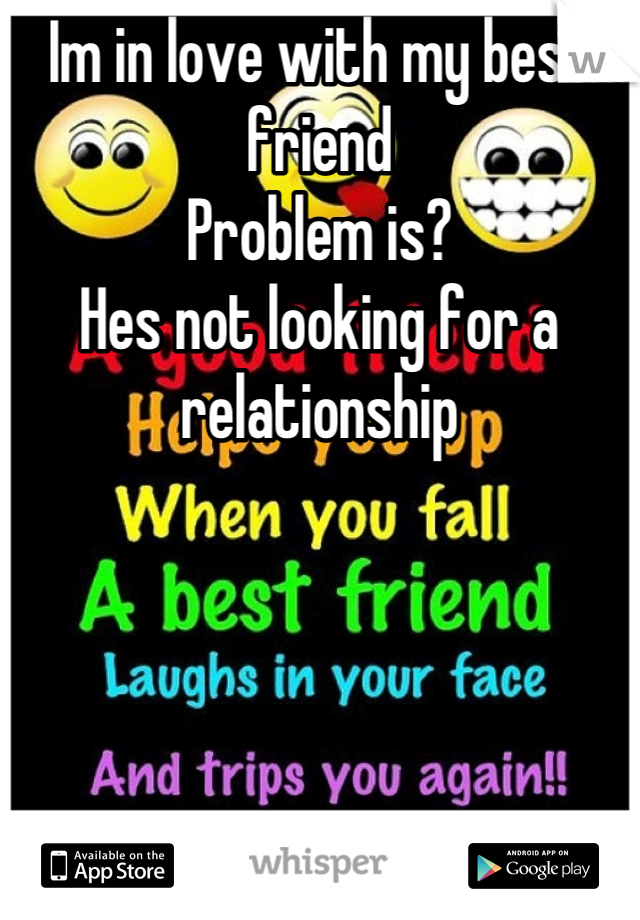 Im in love with my best friend Problem is? Hes not looking for a relationship
