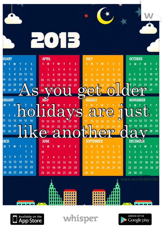 As you get older holidays are just like another day