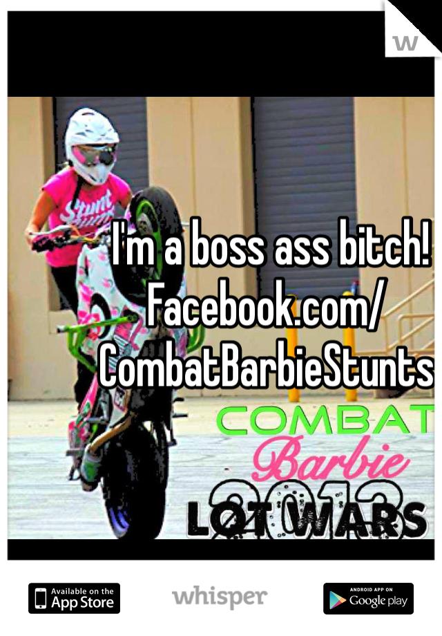 I'm a boss ass bitch! Facebook.com/CombatBarbieStunts