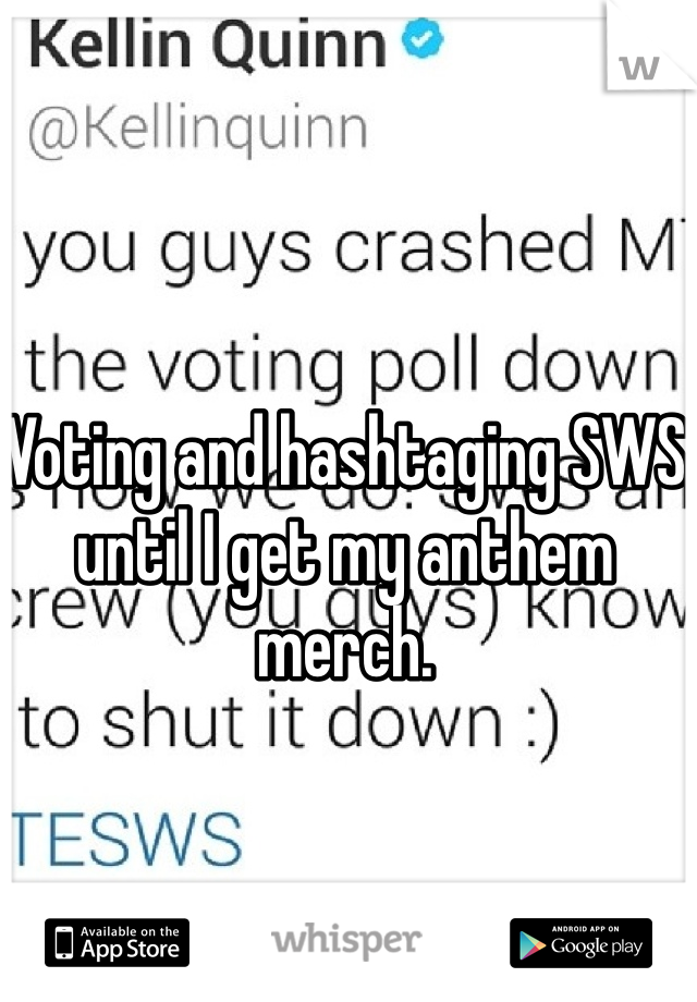 Voting and hashtaging SWS until I get my anthem merch.