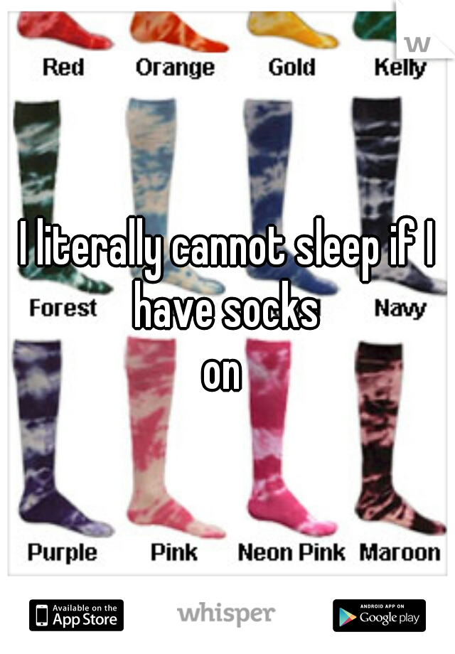 I literally cannot sleep if I have socks  on