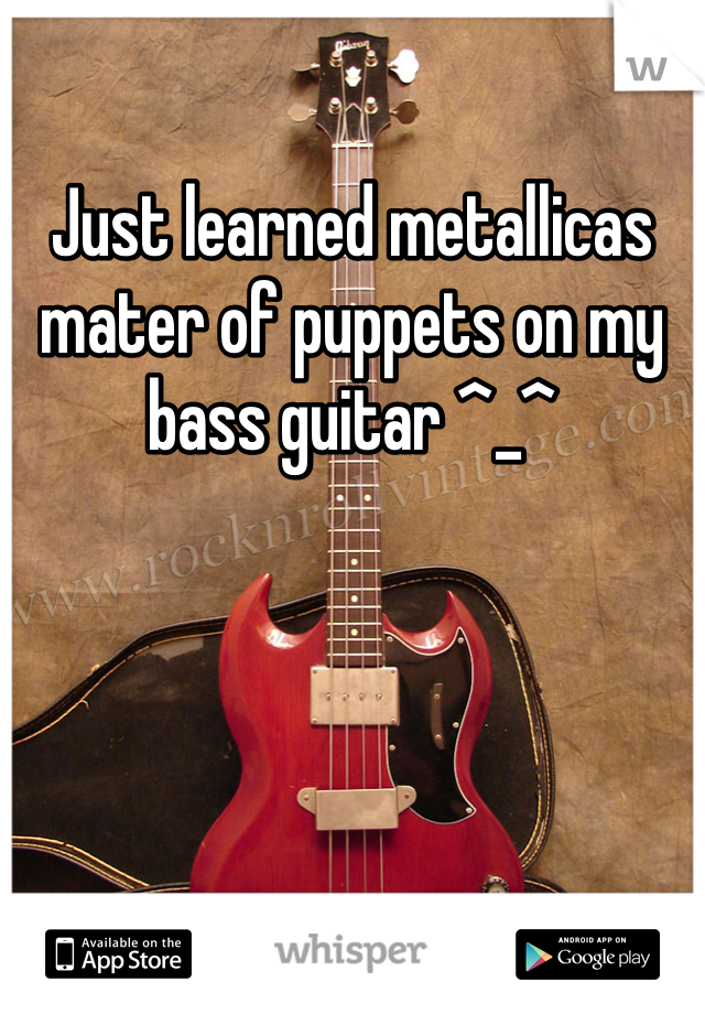 Just learned metallicas mater of puppets on my bass guitar ^_^