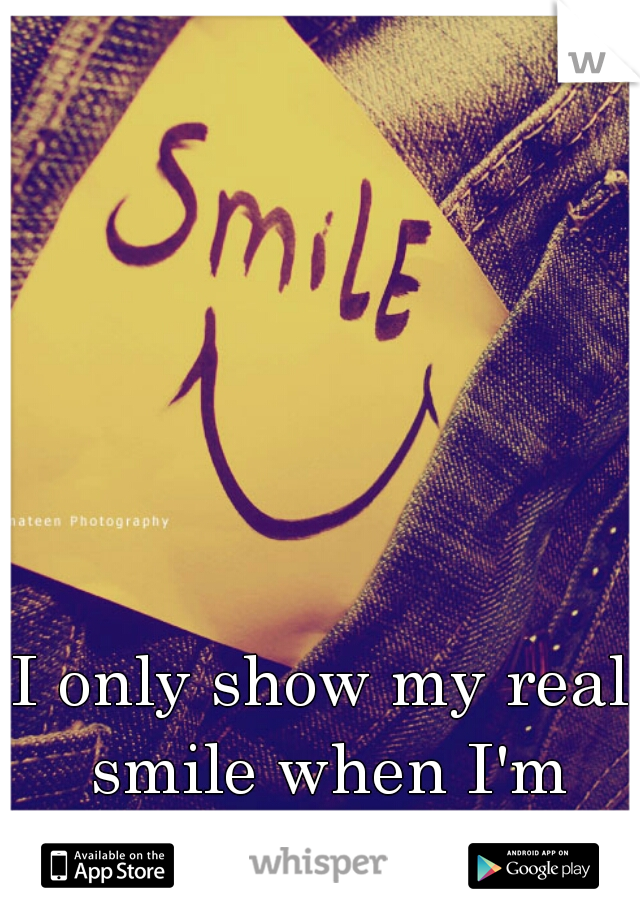I only show my real smile when I'm with you (B