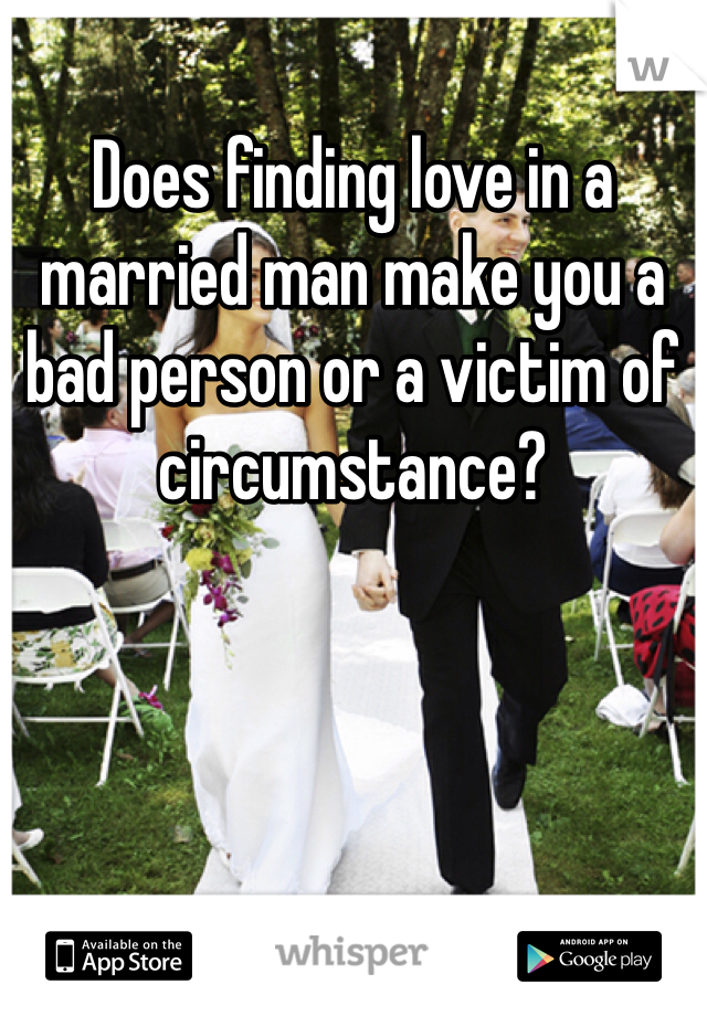 Does finding love in a married man make you a bad person or a victim of circumstance?