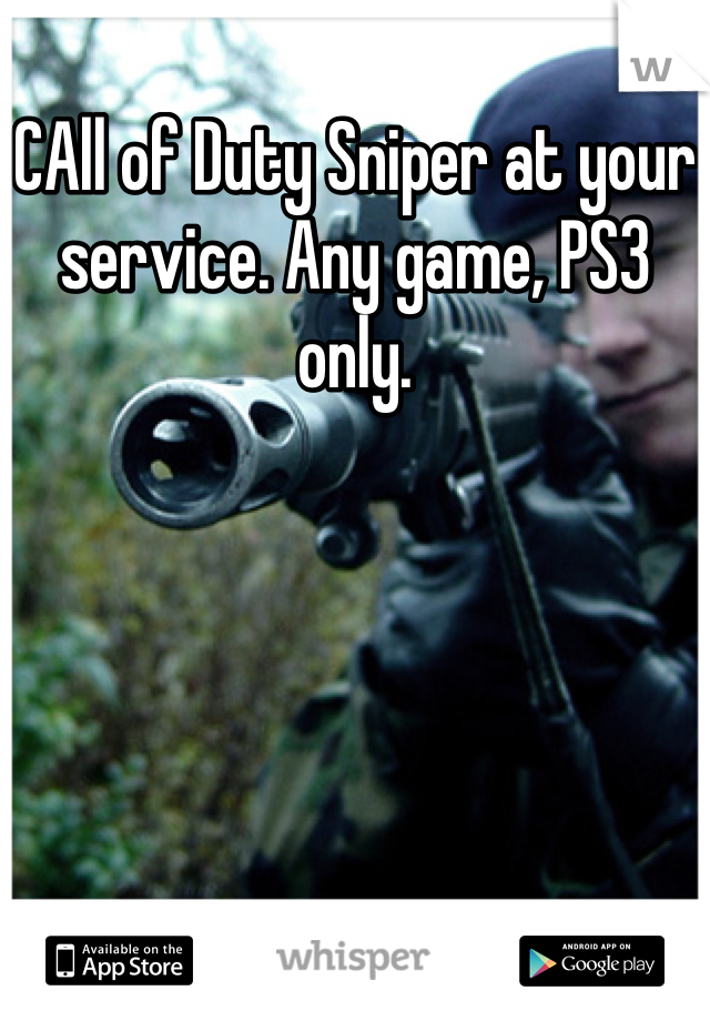 CAll of Duty Sniper at your service. Any game, PS3 only.