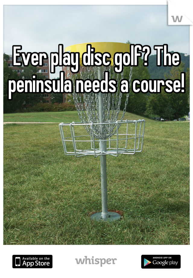 Ever play disc golf? The peninsula needs a course!