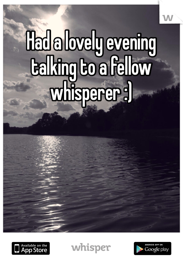 Had a lovely evening talking to a fellow whisperer :)