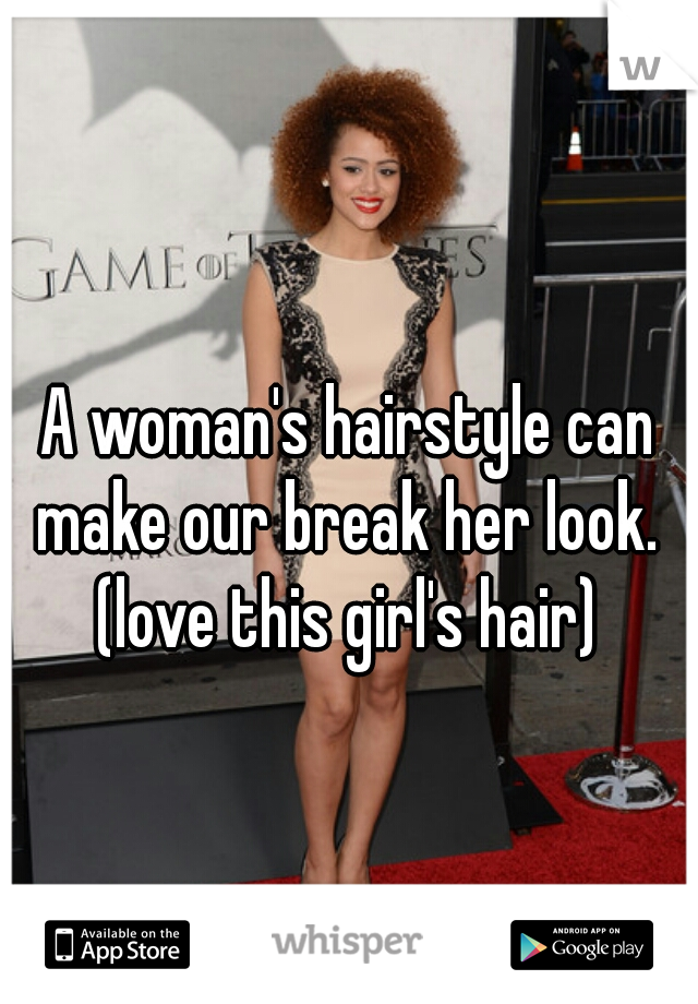A woman's hairstyle can make our break her look.   (love this girl's hair)