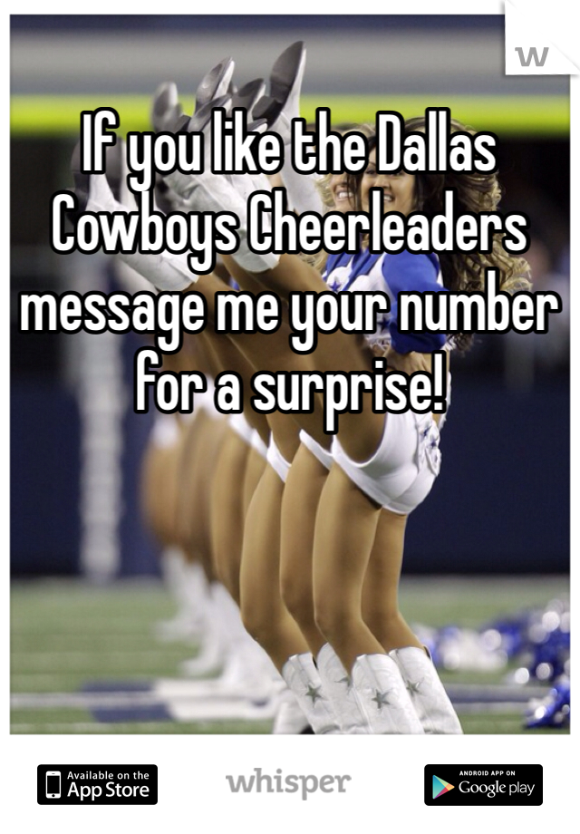 If you like the Dallas Cowboys Cheerleaders message me your number for a surprise!