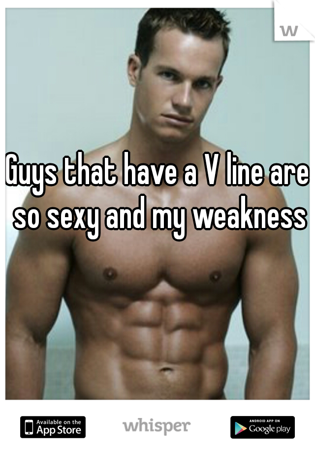 Guys that have a V line are so sexy and my weakness