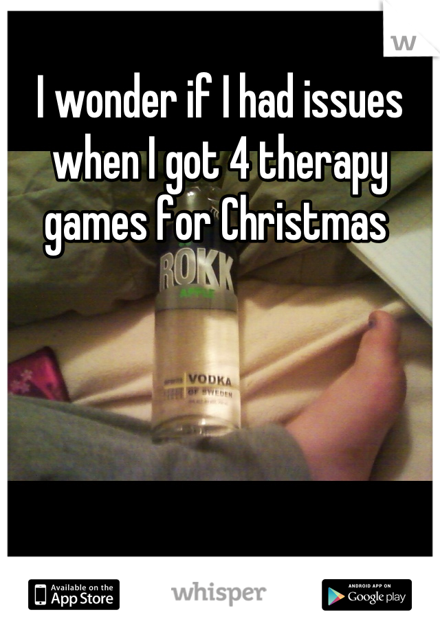 I wonder if I had issues when I got 4 therapy games for Christmas