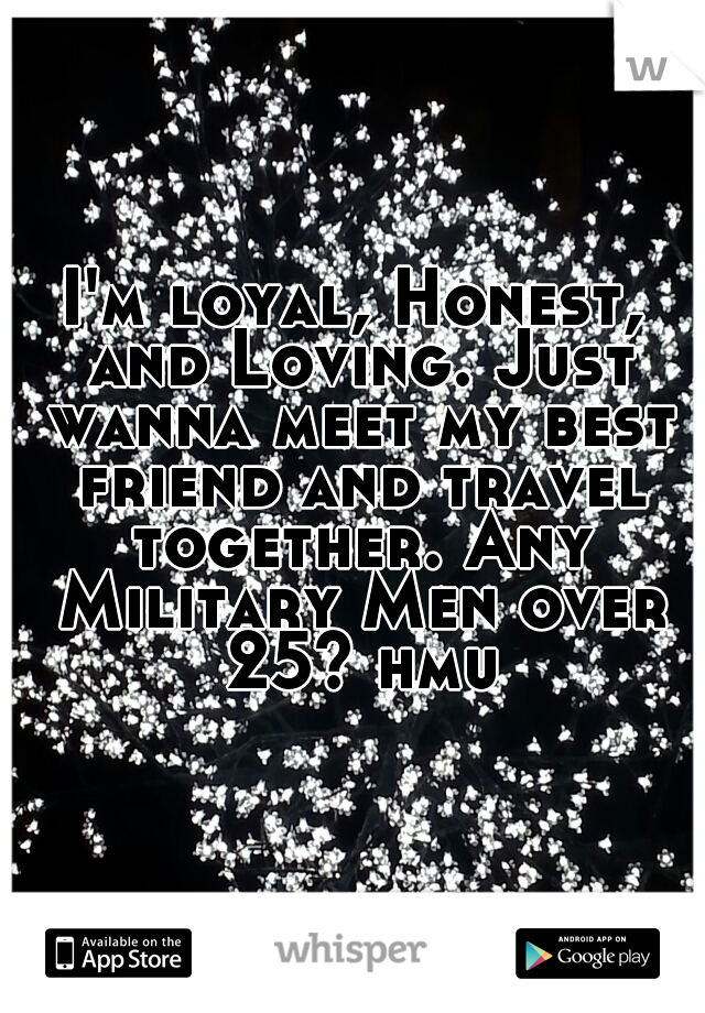 I'm loyal, Honest, and Loving. Just wanna meet my best friend and travel together. Any Military Men over 25? hmu