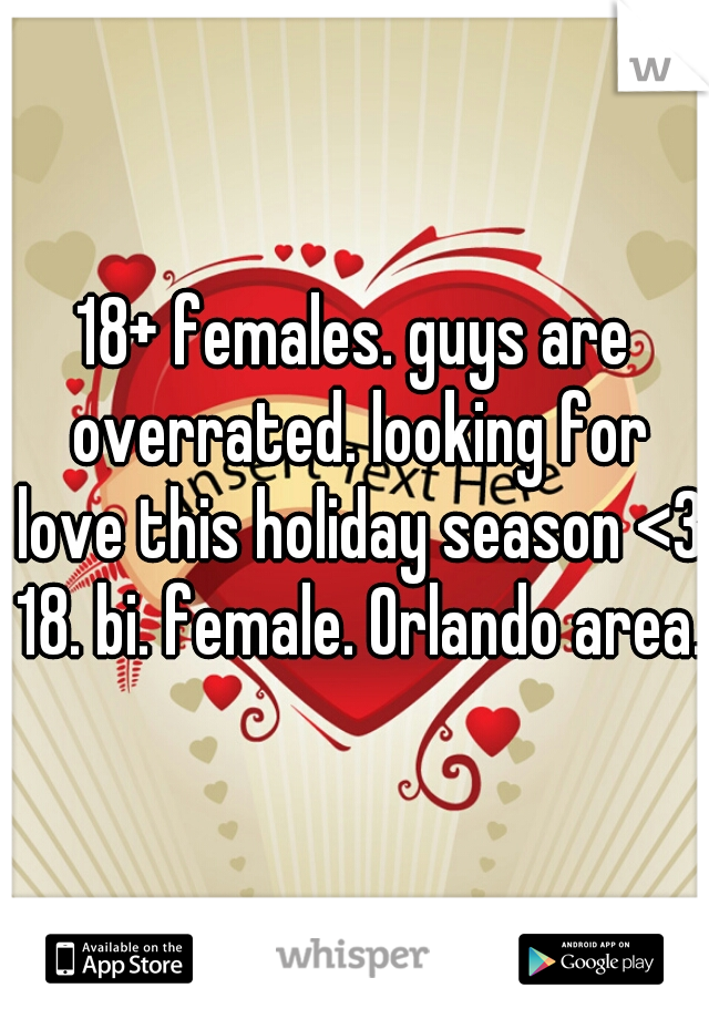 18+ females. guys are overrated. looking for love this holiday season <3 18. bi. female. Orlando area.