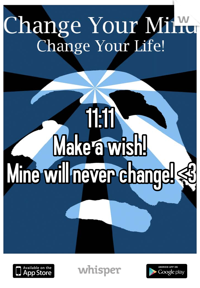 11:11  Make a wish!  Mine will never change! <3
