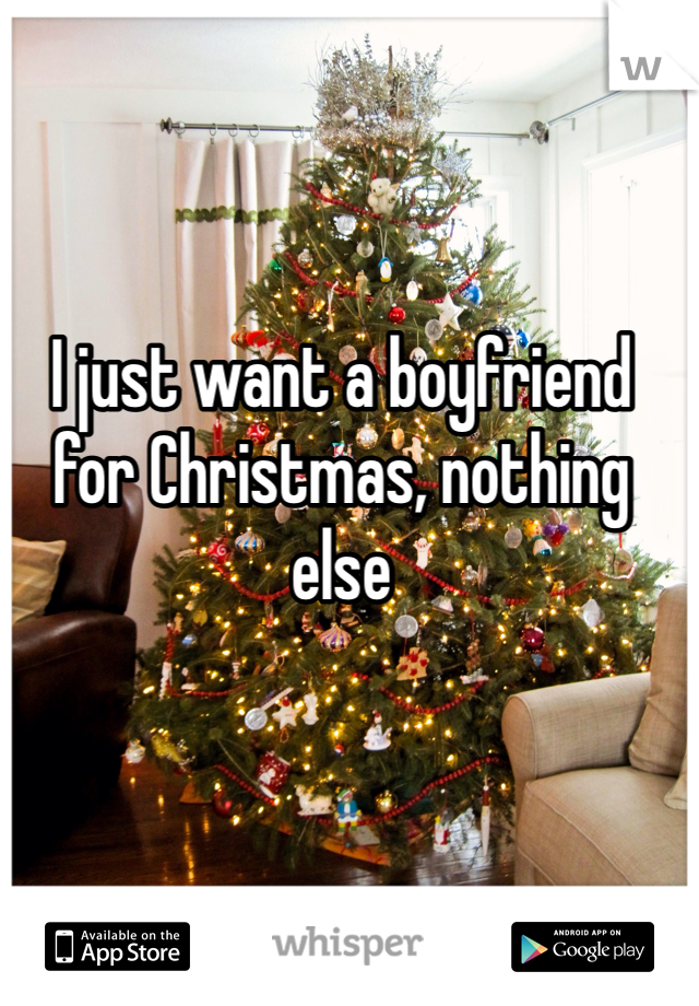 I just want a boyfriend for Christmas, nothing else