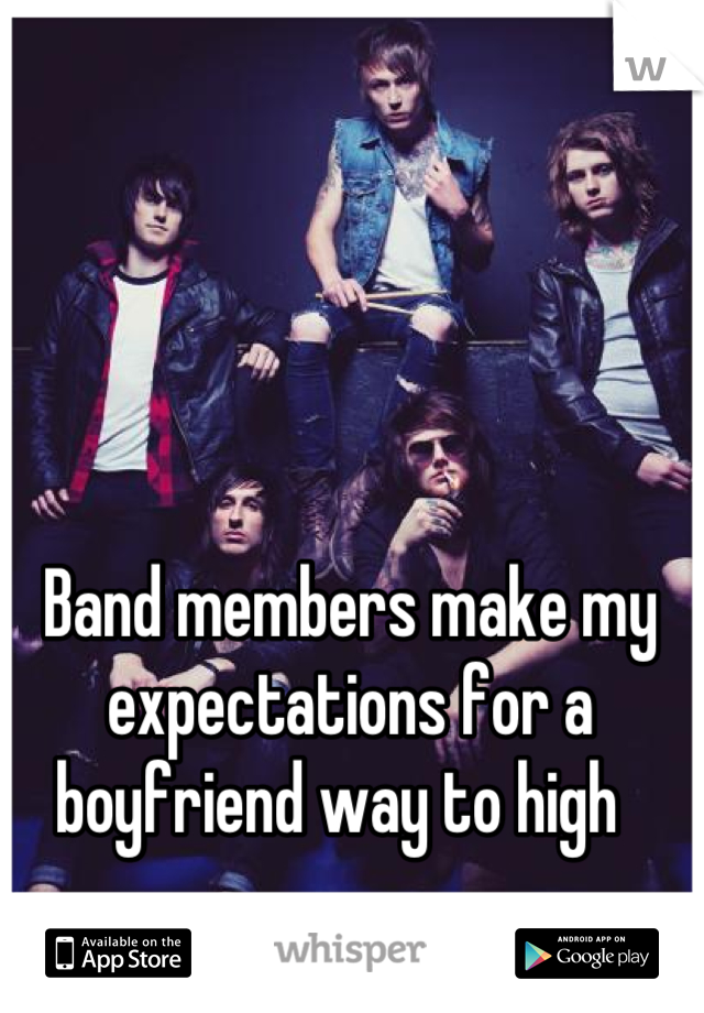 Band members make my expectations for a boyfriend way to high