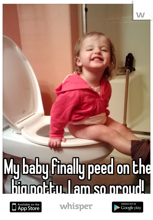 My baby finally peed on the big potty. I am so proud!
