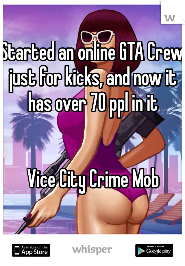 Started an online GTA Crew just for kicks, and now it has over 70 ppl in it    Vice City Crime Mob