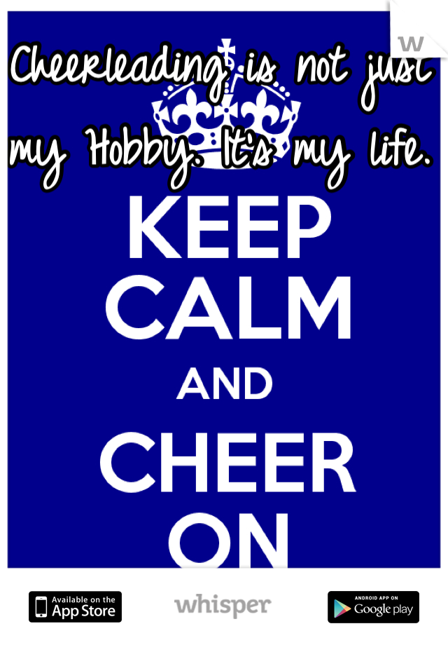Cheerleading is not just my Hobby. It's my life.