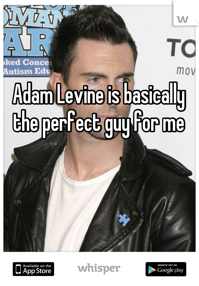 Adam Levine is basically the perfect guy for me