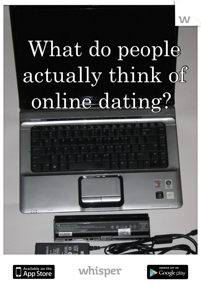 What do people actually think of online dating?