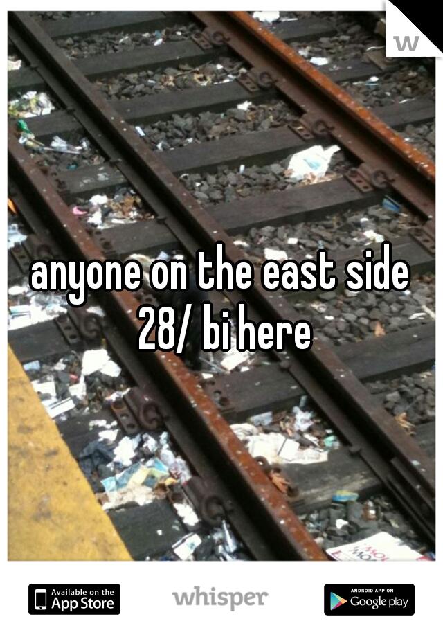 anyone on the east side 28/ bi here