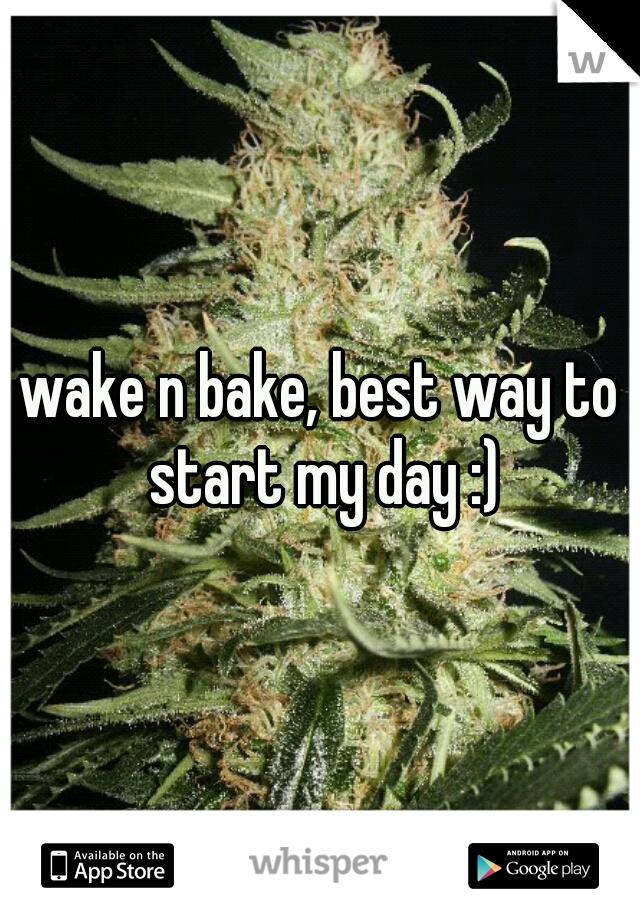 wake n bake, best way to start my day :)