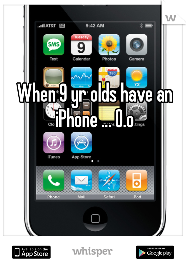 When 9 yr olds have an iPhone ... O.o