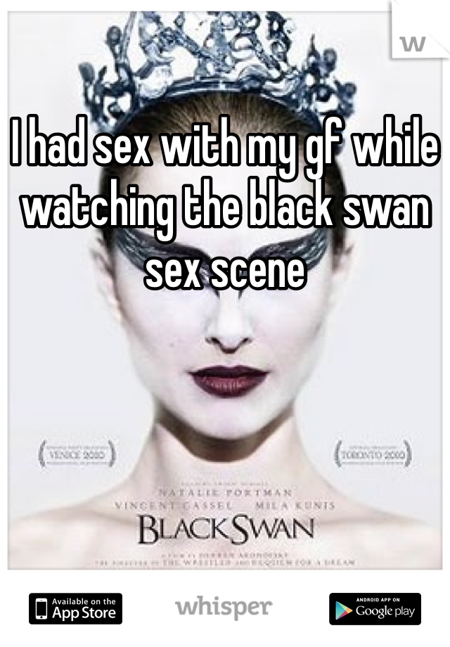 I had sex with my gf while watching the black swan sex scene