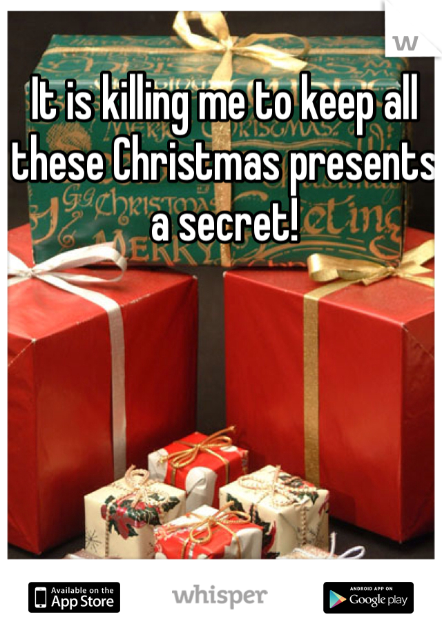 It is killing me to keep all these Christmas presents a secret!