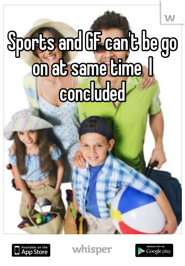 Sports and GF can't be go on at same time  I concluded