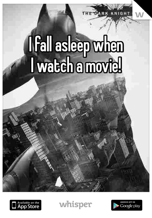 I fall asleep when I watch a movie!
