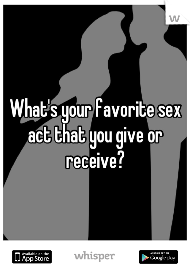 What's your favorite sex act that you give or receive?