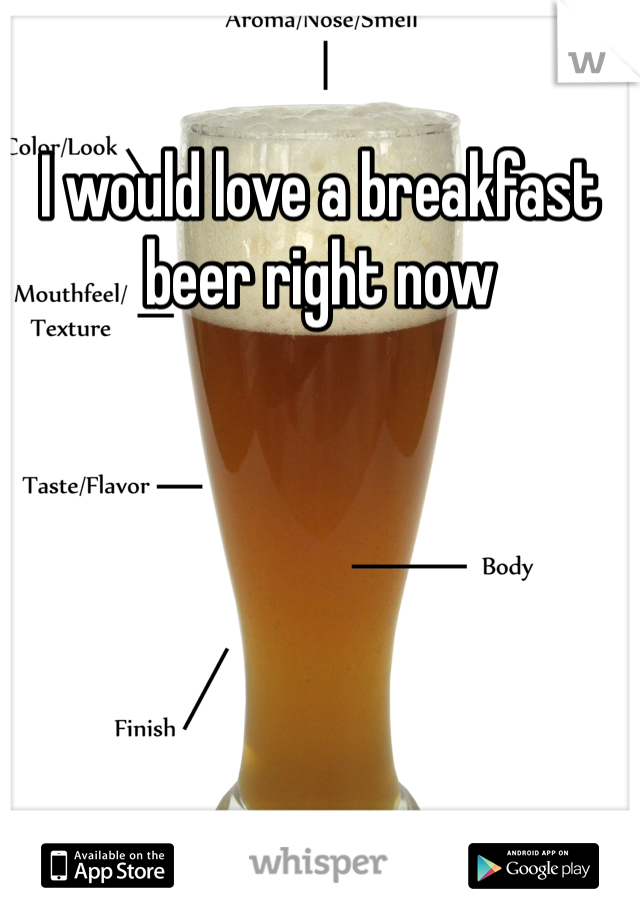 I would love a breakfast beer right now