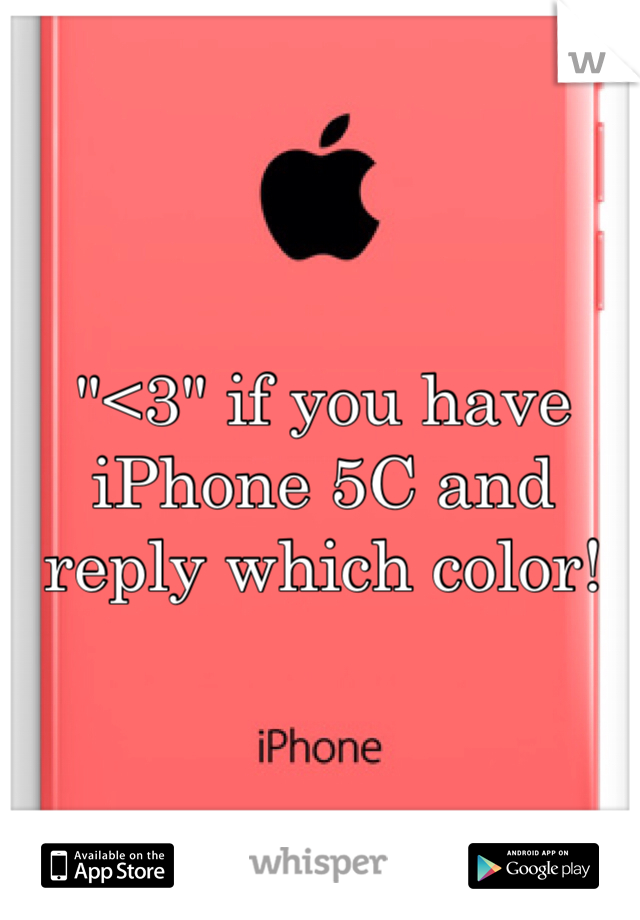 """""""<3"""" if you have iPhone 5C and reply which color!"""
