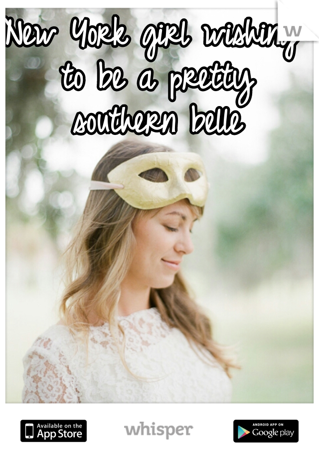 New York girl wishing to be a pretty southern belle