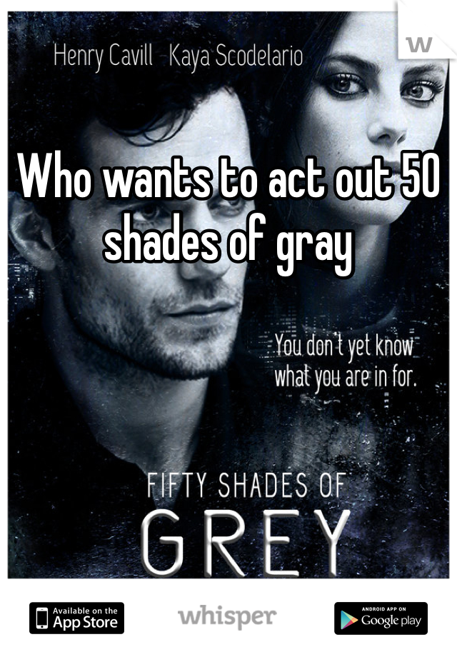 Who wants to act out 50 shades of gray