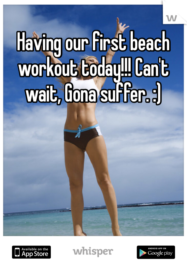 Having our first beach workout today!!! Can't wait, Gona suffer. :)