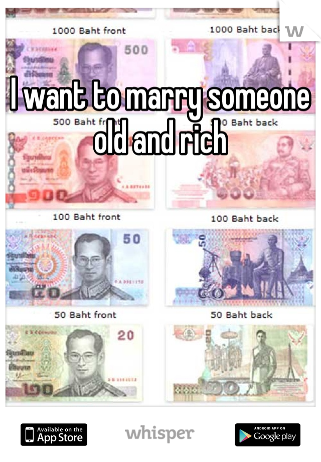I want to marry someone old and rich