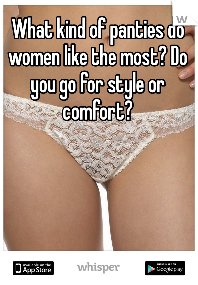 What kind of panties do women like the most? Do you go for style or comfort?
