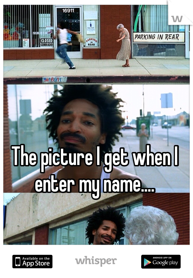The picture I get when I enter my name.…