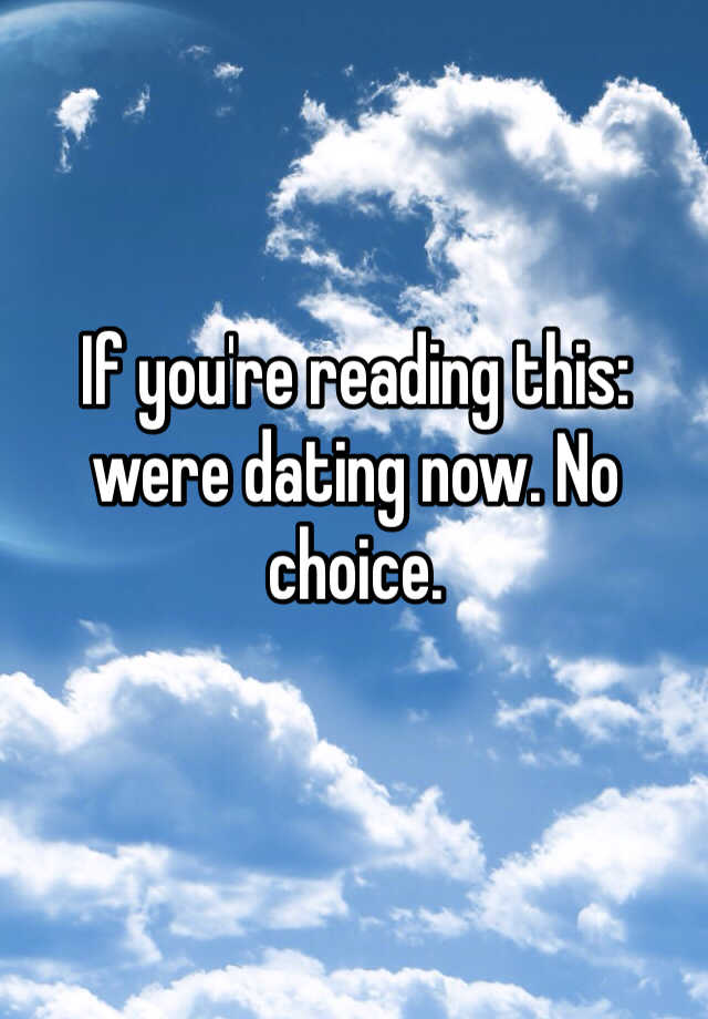 If you re reading this we re dating
