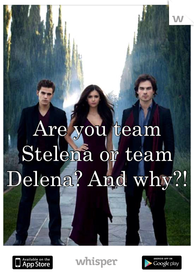Are you team Stelena or team Delena? And why?!