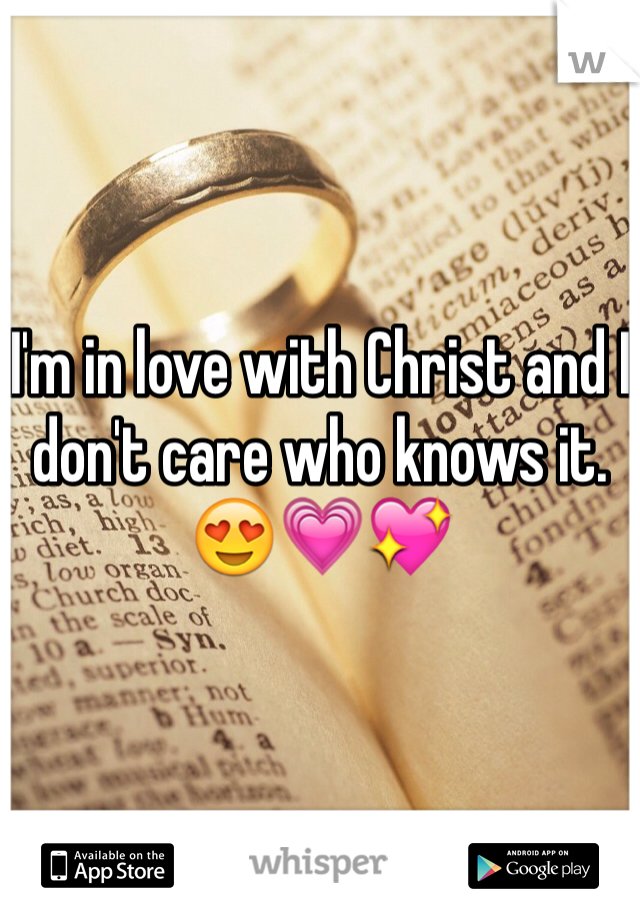 I'm in love with Christ and I don't care who knows it. 😍💗💖
