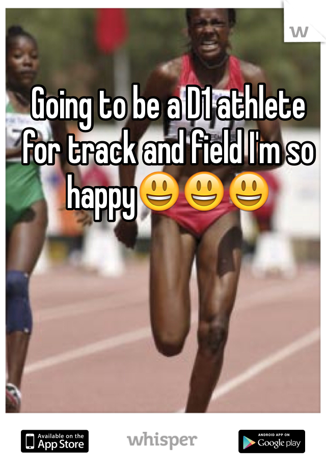 Going to be a D1 athlete for track and field I'm so happy😃😃😃