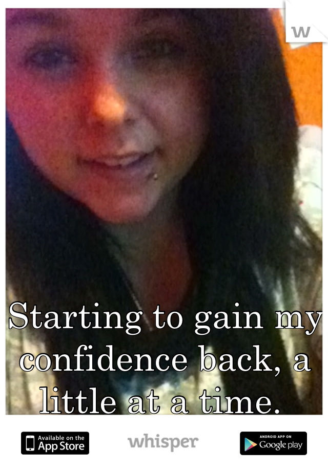 Starting to gain my confidence back, a little at a time.