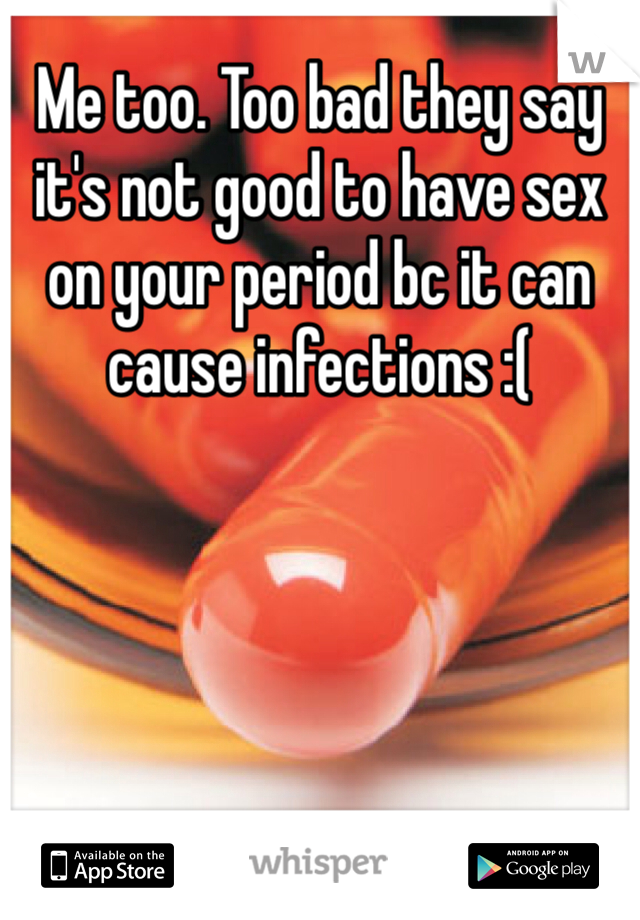 Is it bad to have sex on period