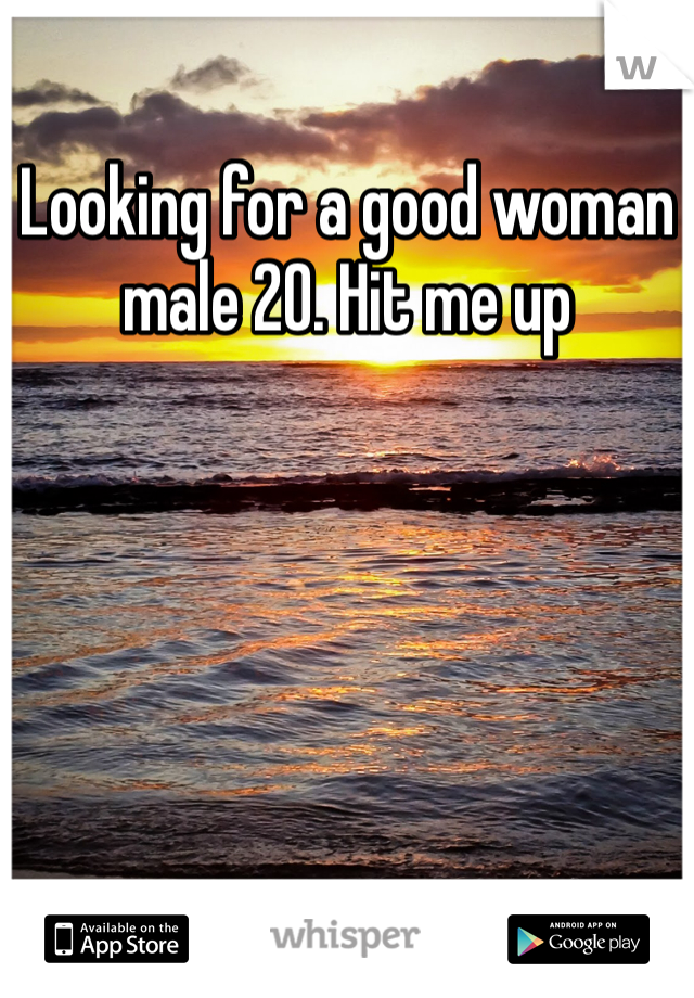 Looking for a good woman male 20. Hit me up