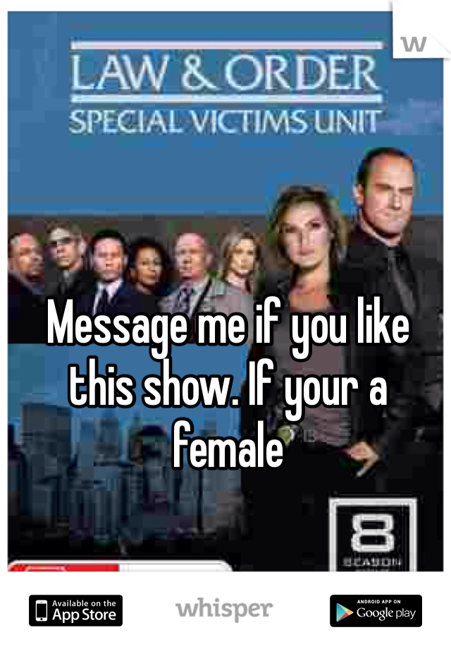 Message me if you like this show. If your a female