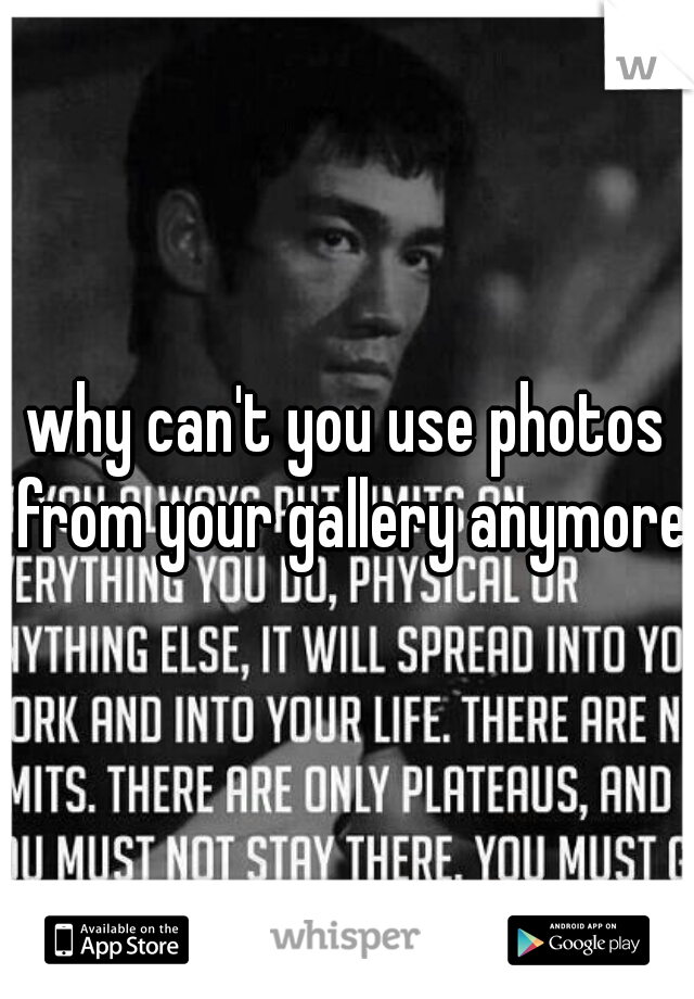 why can't you use photos from your gallery anymore?